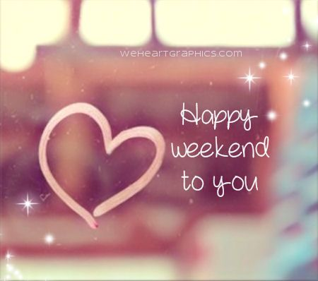have a great weekend everybody